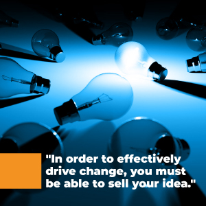 To drive change you must sell an idea